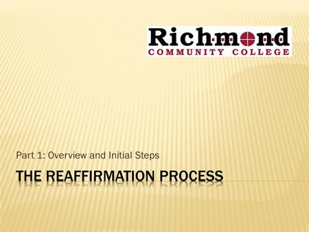 Part 1: Overview and Initial Steps. Compliance Certification (Report) Quality Enhancement (Plan) REAFFIRMATION.