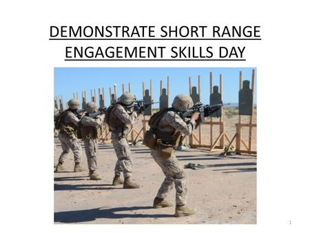 DEMONSTRATE SHORT RANGE ENGAGEMENT SKILLS DAY