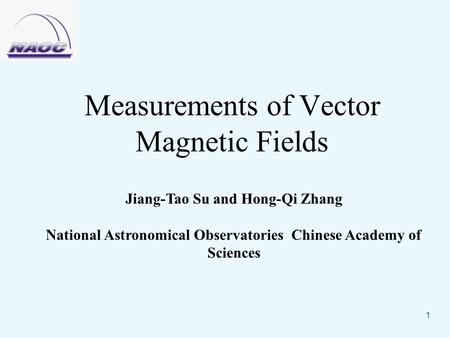 1 Measurements of Vector Magnetic Fields Jiang-Tao Su and Hong-Qi Zhang National Astronomical Observatories Chinese Academy of Sciences.