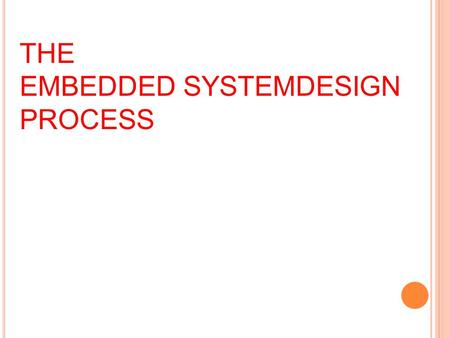 THE EMBEDDED SYSTEMDESIGN PROCESS. W HAT IS A PS O C M IXED S IGNAL D EVICE ? P rogrammable S ystem o n C hip PSoC combines: the familiarity of a microcontroller.