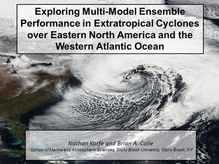 Exploring Multi-Model Ensemble Performance in Extratropical Cyclones over Eastern North America and the Western Atlantic Ocean Nathan Korfe and Brian A.