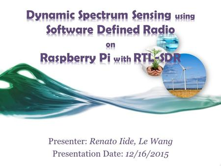 Presenter: Renato Iide, Le Wang Presentation Date: 12/16/2015.