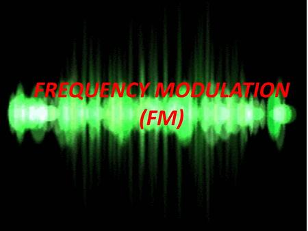 FREQUENCY MODULATION (FM). PRESENTED BY DIPIKA KORDAY fybsc it student Mumbai