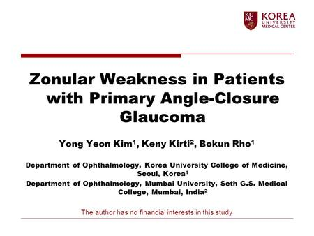 Zonular Weakness in Patients with Primary Angle-Closure Glaucoma Yong Yeon Kim 1, Keny Kirti 2, Bokun Rho 1 Department of Ophthalmology, Korea University.