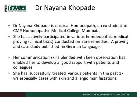 Dr Nayana Khopade Dr Nayana Khopade is classical Homoeopath, an ex-student of CMP Homoeopathic Medical College Mumbai. She has actively participated in.