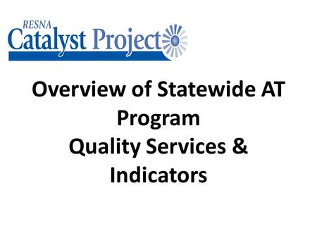 Overview of Statewide AT Program Quality Services & Indicators.