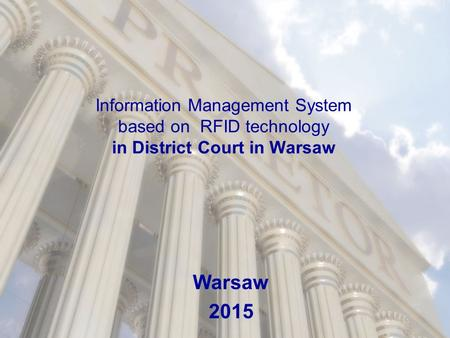 Information Management System based on RFID technology in District Court in Warsaw Warsaw 2015.