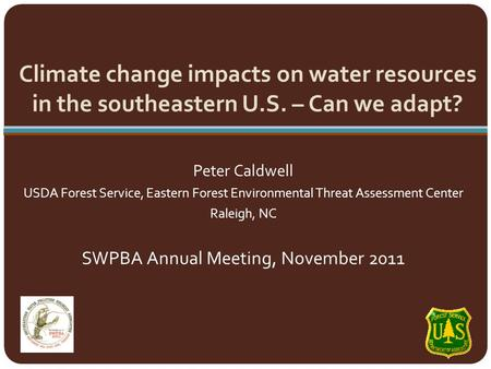 Climate change impacts on water resources in the southeastern U.S. – Can we adapt? Peter Caldwell USDA Forest Service, Eastern Forest Environmental Threat.