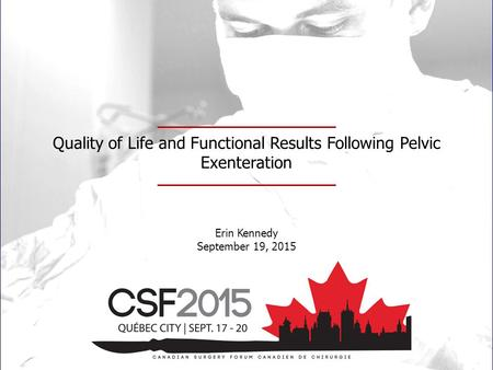 Quality of Life and Functional Results Following Pelvic Exenteration Erin Kennedy September 19, 2015.