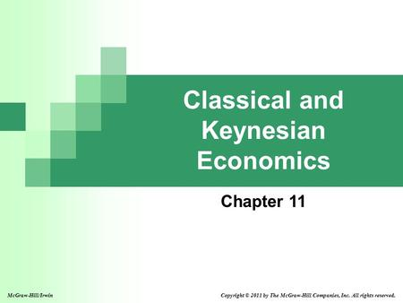 <strong>Classical</strong> and Keynesian <strong>Economics</strong> Chapter 11 McGraw-Hill/Irwin Copyright © 2011 by The McGraw-Hill Companies, Inc. All rights reserved.