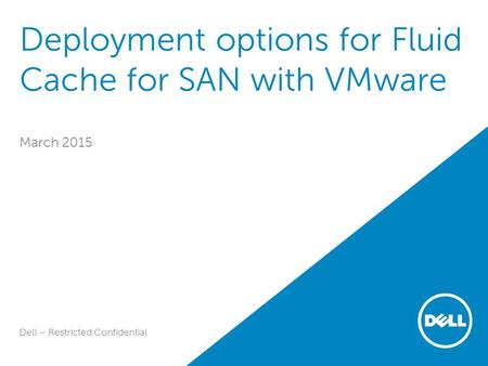 Deployment options for Fluid Cache for SAN with VMware March 2015 Dell – Restricted Confidential.