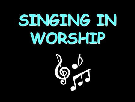"SINGING IN WORSHIP. ""What is it then? I will pray with the spirit, and I will pray with the understanding also: I will sing with the spirit, and I will."