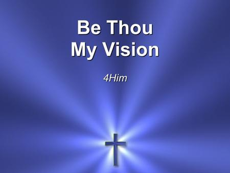 Be Thou My Vision 4Him.
