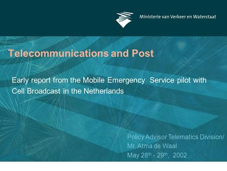 Telecommunications and Post Early report from the Mobile Emergency Service pilot with Cell Broadcast in the Netherlands Policy Advisor Telematics Division/