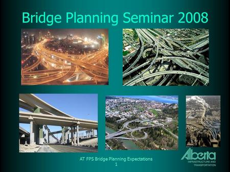 AT FPS Bridge Planning Expectations 1 Bridge Planning Seminar 2008.