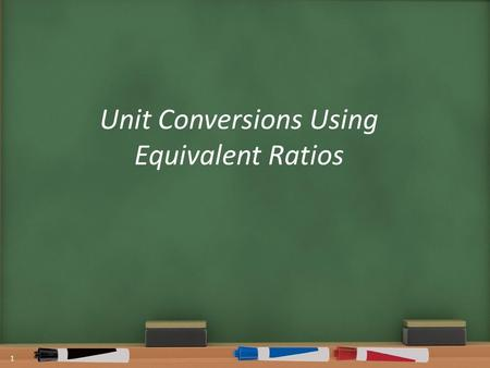 Unit Conversions Using Equivalent Ratios 1. Warm Up OBJECTIVE SWBAT convert a measurement from one unit to another using equivalent ratios. LANGUAGE OBJECTIVE: