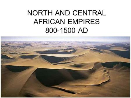 NORTH AND CENTRAL AFRICAN EMPIRES 800-1500 AD. Muslim States in Africa The Umayyad Dynasty starting in c. 630 AD, spread Islam from the Arab nations.