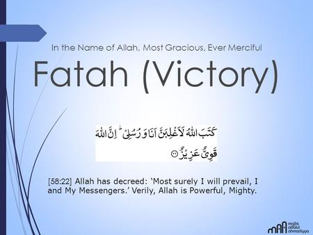 In the Name of Allah, Most Gracious, Ever Merciful Fatah (Victory) [58:22] Allah has decreed: 'Most surely I will prevail, I and My Messengers.' Verily,
