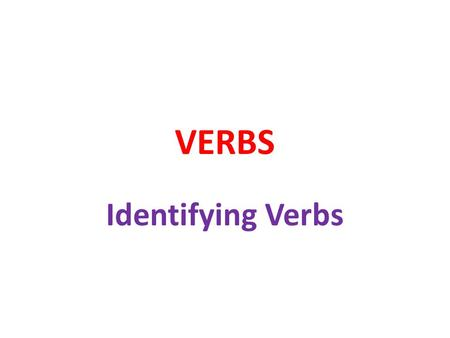 VERBS Identifying Verbs. Subjec + verb + object مفعول به + فعل + فاعل I eat apple. The students read a book. They read a book. You clean the room. Ahmad.