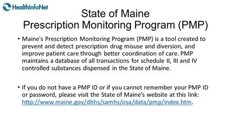 State of Maine Prescription Monitoring Program (PMP) Maine's Prescription Monitoring Program (PMP) is a tool created to prevent and detect prescription.