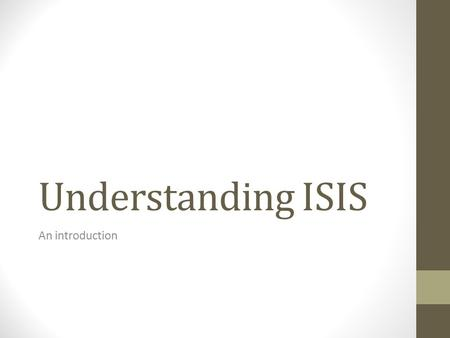 Understanding ISIS An introduction. What is ISIS? Jihadist extremist militant group Declared itself a Caliphate in 2014 Origins in 1999 Joined w/Al-Qaeda.