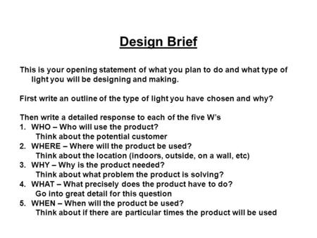 Design Brief This is your opening statement of what you plan to do and what type of light you will be designing and making. First write an outline of the.