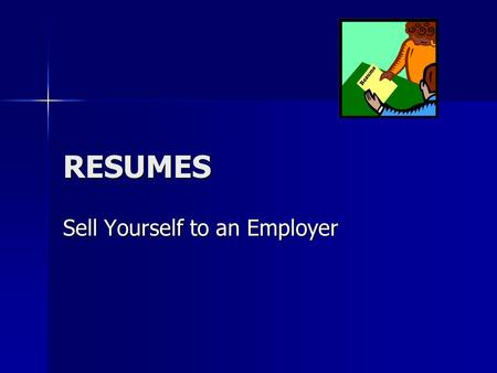 RESUMES Sell Yourself to an Employer. Who you are What you have achieved What skills and attitudes you have What skills and attitudes you have What qualifications.