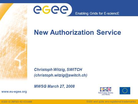EGEE-II INFSO-RI-031688 Enabling Grids for E-sciencE www.eu-egee.org EGEE and gLite are registered trademarks New Authorization Service Christoph Witzig,