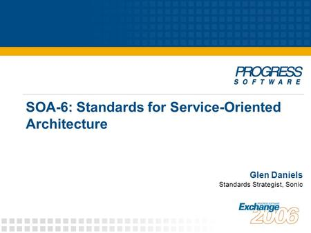 SOA-6: Standards for Service-Oriented Architecture Glen Daniels Standards Strategist, Sonic.