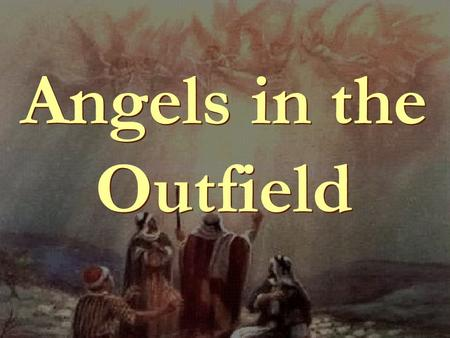 Angels in the Outfield. 1.1. 1.1. It was a message of Peace.