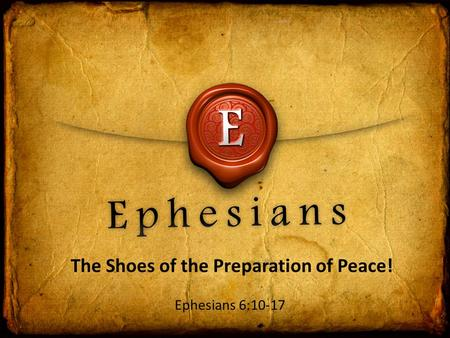The Shoes of the Preparation of Peace! Ephesians 6:10-17.