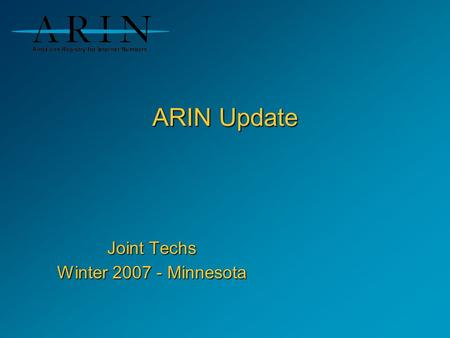 ARIN Update Joint Techs Winter 2007 - Minnesota. Minnesota ARIN Update Outline Statistics Policy Proposal Information Next ARIN Meeting Wednesday, 7 February.