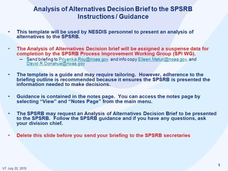 V7 July 22, 2015 1 Analysis of Alternatives Decision Brief to the SPSRB Instructions / Guidance This template will be used by NESDIS personnel to present.