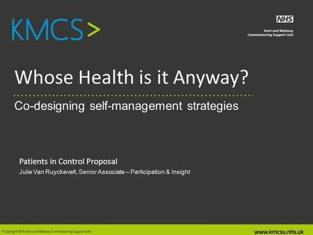Whose Health is it Anyway? Co-designing self-management strategies Patients in Control Proposal Julie Van Ruyckevelt, Senior Associate – Participation.