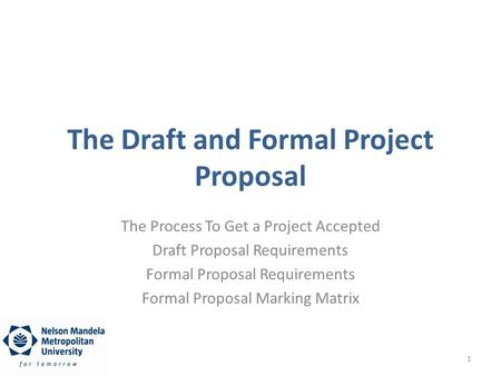 The Draft and Formal Project Proposal The Process To Get a Project Accepted Draft Proposal Requirements Formal Proposal Requirements Formal Proposal Marking.