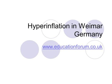 Hyperinflation in Weimar Germany www.educationforum.co.uk.