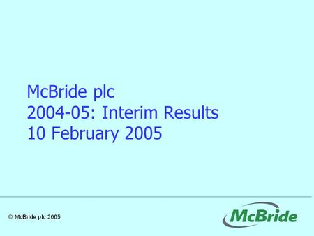 McBride plc 2004-05: Interim Results 10 February 2005.