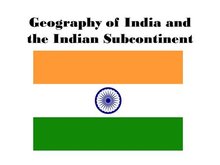 Geography of India and the Indian Subcontinent. Geography of the Indian Subcontinent Page 166-169.