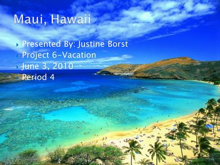 Presented By: Justine Borst  Project 6-Vacation  June 3, 2010  Period 4.