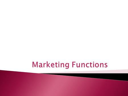  Marketing Functions: All activities that allow companies to bring products to the market for exchange ◦ Pricing ◦ Selling ◦ Distributing ◦ Promoting.