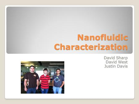 Nanofluidic Characterization David Sharp David West Justin Davis.