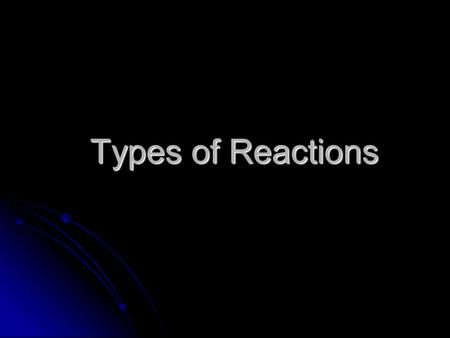 Types of Reactions. Synthesis Occurs when 2 or more reactants form a single product Occurs when 2 or more reactants form a single product A + B  AB A.