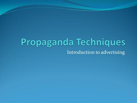 Introduction to advertising. KWL List what you know about: Advertising target audience propaganda techniques influence of advertising on consumer List.