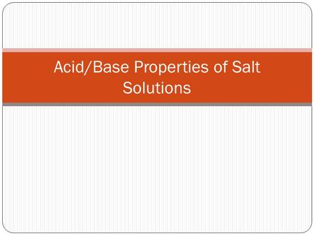 Acid/Base Properties of Salt Solutions Salts Ionic compounds When dissolved in water, salts may behave as acids, bases.
