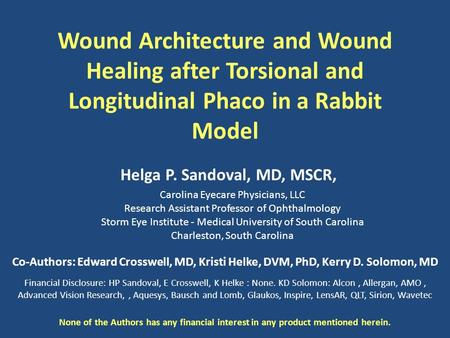 Wound Architecture and Wound Healing after Torsional and Longitudinal Phaco in a Rabbit Model Carolina Eyecare Physicians, LLC Research Assistant Professor.