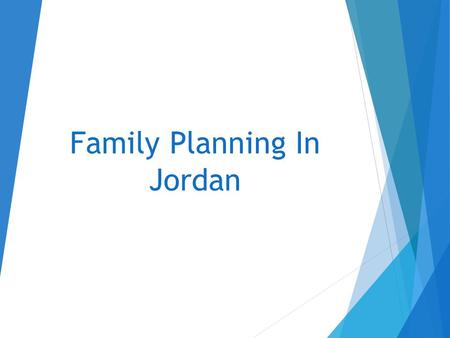 Family Planning In Jordan. Background  An estimated 222 million women in developing countries would like to delay or stop childbearing but not using.
