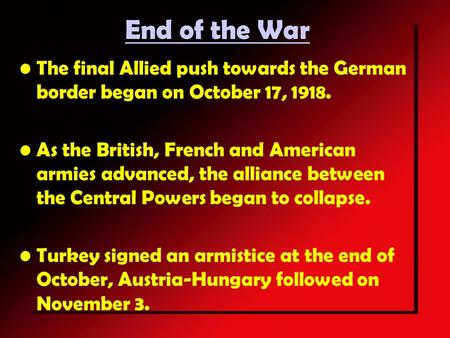 End of the War The final Allied push towards the German border began on October 17, 1918. As the British, French and American armies advanced, the alliance.