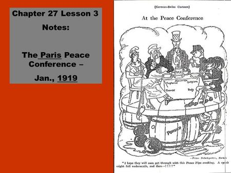 Chapter 27 Lesson 3 Notes: The Paris Peace Conference – Jan., 1919.