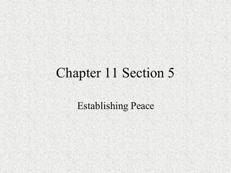 Chapter 11 Section 5 Establishing Peace. Stats of WWI Death toll –Allies  5 million+ –Central Powers  3.4 million –US  116,000 –French troops  1.24.