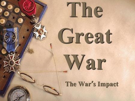 The Great War The War's Impact Allied Victory  U.S., Great Britain, France, Russia/USSR defeat Central Powers (Germany, Austria, Ottoman Turks)  The.